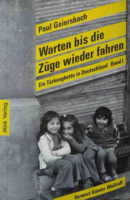 Warten bis die Züge wieder fahren, Ein Türkengehetto in Deutschland, Band 1,