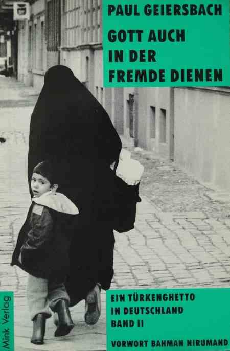 Gott auch in der Fremde dienen ,  Ein Türkengehetto in Deutschland, Band 2